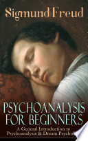 Psychoanalysis For Beginners A General Introduction To Psychoanalysis Dream Psychology