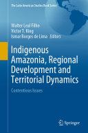 Indigenous Amazonia, Regional Development and Territorial Dynamics Book