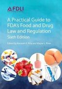 A Practical Guide to Fda's Food and Drug Law and Regulation, Sixth Edition