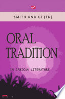 Oral Tradition in African Literature Borne From The Awareness That African Verbal