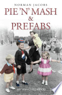 Pie  n  Mash and Prefabs   My 1950s Childhood