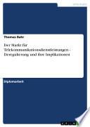 Der Markt für Telekommunikationsdienstleistungen - Deregulierung und ihre Implikationen