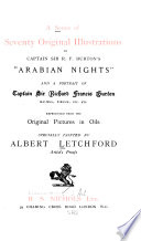A Series of Seventy Original Illustrations to Sir R  F  Burton s  Arabian Nights  and a Portrait of Sir Richard Francis Burton  Reproduced from the Original Pictures in Oils