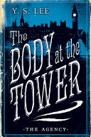 The Agency 2: The Body at the Tower by Y. S. Lee
