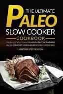 The Ultimate Paleo Slow Cooker Cookbook
