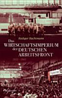 Das Wirtschaftsimperium der Deutschen Arbeitsfront 1933-1945
