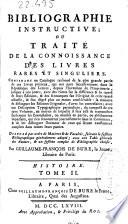 Bibliographie instructive ou Trait   de la connoissance des livres rares et singuliers