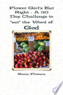 Flower Girl s Eat Right   A 30 Day Challenge to  eat  the Word of God
