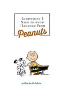 Everything I Need To Know I Learned From Peanuts (Revised Ed.) : ...