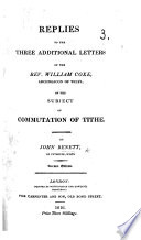 Replies to the Three Additional Letters of the Rev. William Coxe ... on the subject of commutation of tithe