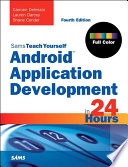 Android Application Development in 24 Hours, Sams Teach Yourself