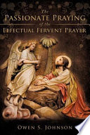 The Passionate Praying Of The Effectual Fervent Prayer