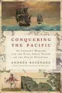 Conquering the Pacific: An Unknown Mariner and the Final Great Voyage of the Age of Discovery