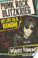 Punk rock blitzkrieg : my life as a Ramone / Marky Ramone with Rich Herschlag.