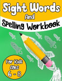 Sight Words And Spelling Workbook For Kids Ages 6 8