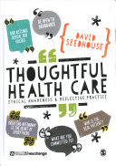Thoughtful Health Care : advocates the restoration of thoughtfulness, creativity,...