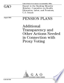 Pension Plans Additional Transparency And Other Actions Needed In Connection With Proxy Voting Report To The Ranking Minority Member Committee On Health Education Labor And Pensions U S Senate