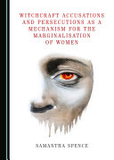 Witchcraft Accusations and Persecutions as a Mechanism for the Marginalisation of Women