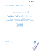 Conditional Cash Transfers in Education Design Features  Peer Sibling Effects Evidence from a Randomized Experiment in Colombia