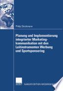 Planung und Implementierung integrierter Marketingkommunikation mit den Leitinstrumenten Werbung und Sportsponsoring