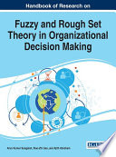 Handbook of Research on Fuzzy and Rough Set Theory in Organizational Decision Making