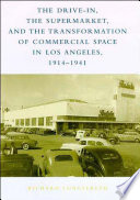 The Drive In The Supermarket And The Transformation Of Commercial Space In Los Angeles 1914 1941