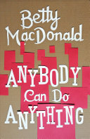 Anybody Can Do Anything by Betty Bard MacDonald