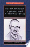 Neville Chamberlain  Appeasement  and the British Road to War