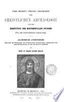 Über begriff, umfang, Geschichte der Christlichen Archäologie und die Bedeutung der Monumentalen Studien für die historische Theologie