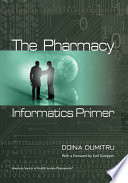 The Pharmacy Informatics Primer : and health systems for accomplished experts who can...