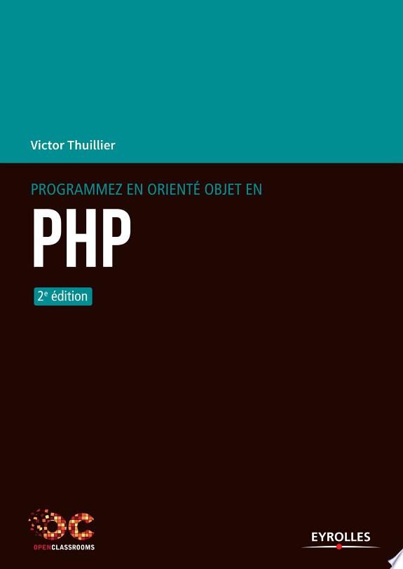 Programmez en orienté objet en PHP / Victor Thuillier.- Paris : Eyrolles , DL 2017