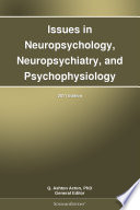 Issues In Neuropsychology Neuropsychiatry And Psychophysiology 2011 Edition