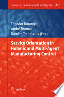 Service Orientation in Holonic and Multi Agent Manufacturing Control