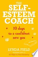 The Self Esteem Coach  10 Days to a Confident New You