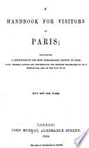 A Handbook For Visitors To Paris Containing A Description Of The Most Remarkable Objects In Paris With Map And Plans
