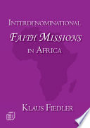 Interdenominational Faith Missions in Africa History and Ecclesiology