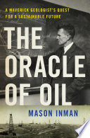 The Oracle of Oil  A Maverick Geologist s Quest for a Sustainable Future