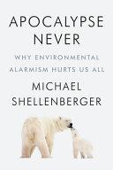 Apocalypse Never Why Environmental Alarmism Hurts Us All