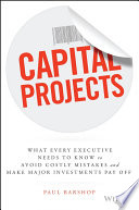 Capital Projects : provides an empirically-based framework for capital project...