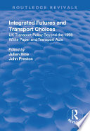 Integrated Futures and Transport Choices  UK Transport Policy Beyond the 1998 White Paper and Transport Acts