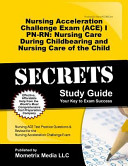 Nursing Acceleration Challenge Exam  ACE  I PN RN Nursing Care During Childbearing and Nursing Care of the Child Secrets Study Guide