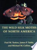 The Wild Silk Moths of North America