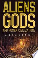 Aliens  Gods and Human Civilizations