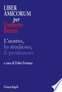Liber amicorum per Umberto Bertini. L'uomo, lo studioso, il professore