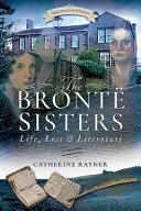The Bronte Sisters : fictional masterpieces are all recognized as landmarks...