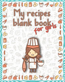 My Recipes Blank Book For Girls