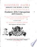 Discorsi sacri spieganti varj ricordi, e detti di s. Filippo Neri fondatore della Congregazione dell'oratorio, che oltre d'essere giovevoli a chi amministra la parola di Dio, possono servire di lezione spirituale ad ogni condizione di persone composti da Francesco Andrea Boschis della congregazione dell'oratorio di Torino