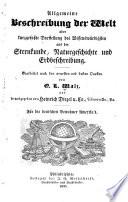 Allgemeine Beschreibung der Welt  oder  kurzgefasste Darstellung des Wissensw  rdigsten aus der Sternkunde  Naturgeschichte und Erdbeschreibung