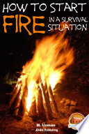 How To Start A Fire In A Survival Situation book