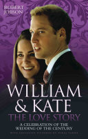 William And Kate : The Love Story - A Celebration Of The Wedding Of The Century Book